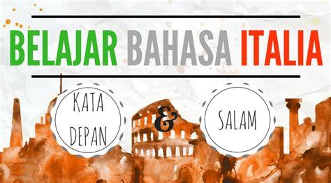 Banyak orang yang kendor semangatnya karena menghadapi banyak masalah dalam hidupnya. Belajar Bahasa Italia 3: Kata Depan, Salam, Kata Kerja ...