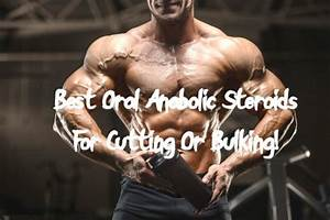 9 Best Oral Anabolic Steroids For Cutting Or Bulking
