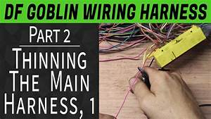Df Goblin Wiring Harness Guide Part 2