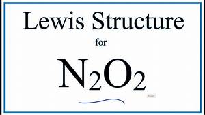 How To Draw The Lewis Dot Structure For N2o2  Dinitrogen