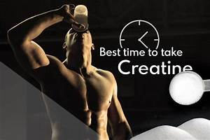 When Is The Best Time To Take Creatine And How To Take It