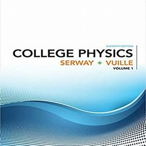 College Physics Volume 1 11th Edition Serway And Vuille Solution Manual