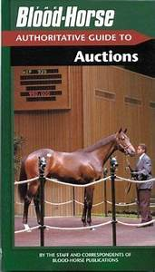 The Bloodhorse Authoritative Guide To Auctions