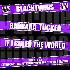 Blacktwins Barbara Tucker If I Ruled The World