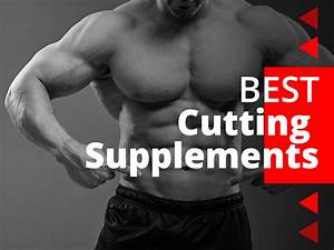 The 11 Best Cutting Supplements In 2020