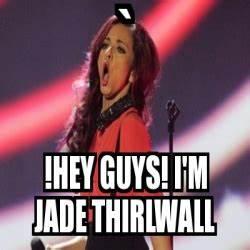 Meme Personalizado - ` !HEY GUYS! I'M JADE THIRLWALL - 1954779