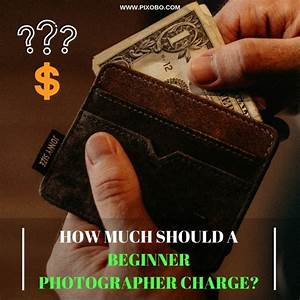 How Much Should a Beginner Photographer Charge? - Pixobo - Profitable Photography