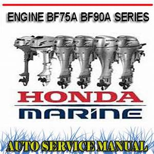 Honda Outboard Engine Bf75a Bf90a Workshop Service Manual