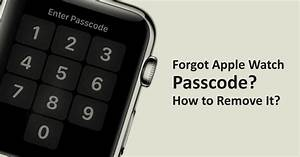 Forgot Apple Watch Passcode  See How To Remove Passcode
