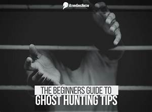 Ghost Hunting Tips  A Reference Guide For Beginners