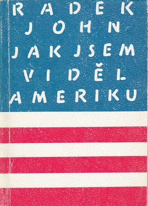 Radek John: Jak jsem viděl Ameriku - Levné knihkupectví ...