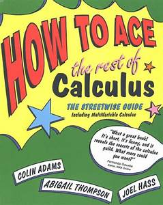 How To Ace The Rest Of Calculus  The Streetwise Guide  Including Multivariable Calculus By Colin
