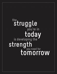 The  Struggle You U0026 39 Re In Today Is Developing The  Strength