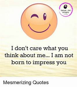 Gr8 Ppl Gr8 Thoughts I Don't Care What You Think About Me ...