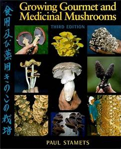 Growing Gourmet And Medicinal Mushrooms  A Companion Guide