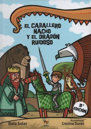 Muchas personas han aprendido a leer y a escribir conmigo. El Caballero Nacho y el Dragón Ruidoso / 2 ed. / pd ...