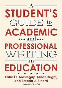 A Student U0026 39 S Guide To Academic And Professional Writing In Education 9780807761854