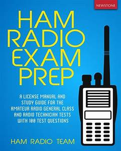 Ham Radio Exam Prep  A License Manual And Study Guide For