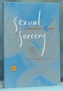 Sexual Sorcery  A Complete Guide To Sex Magick
