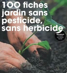 100 Fiches Pour Un Jardin Sans Pesticide  Sans Herbicide Marabout