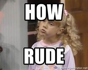 How Rude - Stephanie Tanner Face | Meme Generator
