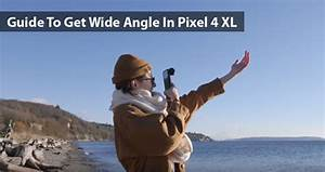 Guide To Get Wide Angle In Pixel 4 Xl  U0026gt  Pixel 4 Manual