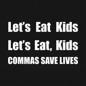 Lets Eat Kids Commas Save Lives Funny Quote Design Art
