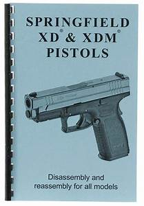 Springfield Xd  U0026 Xdm Disassembly  U0026 Reassembly Guide