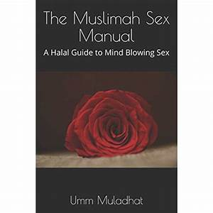The Muslimah Sex Manual  A Halal Guide To Mind Blowing Sex