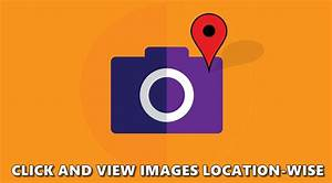 How To Click And View Your Images Location-wise