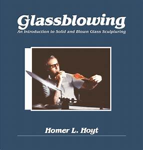 Glassblowing  An Introduction To Solid And Blown Glass