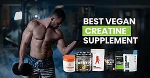 5 Best Vegan Creatine Supplements  2020 Review Updated