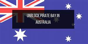 How To Unblock The Pirate Bay In Australia Best 10 Vpn