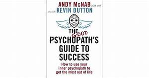 The Good Psychopath U0026 39 S Guide To Success  How To Use Your Inner Psychopath To Get The Most Out Of