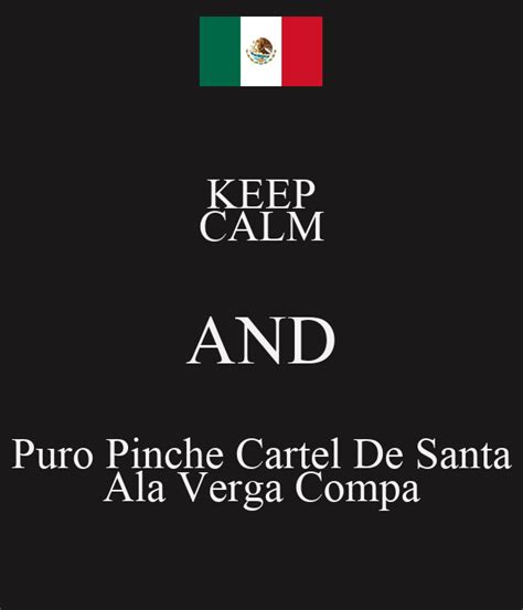 KEEP CALM AND Puro Pinche Cartel De Santa Ala Verga Compa