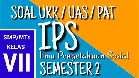 Download bank contoh soal bahasa indonesia kelas 8 semester 1 dan semester 2 kurikulum 2013 soal eassy pilihan ganda & kunci jawabannya. Soal UKK IPS Kelas 7 SMP ( Latihan PAT / UAS Semester 2 ...