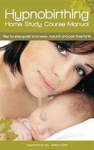 Hypnobirthing Home Study Course Manual By Kathryn Clark