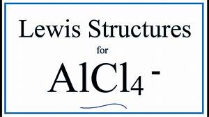 How To Draw The Lewis Dot Structure For Alcl4-